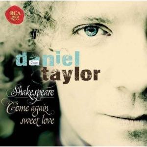 DANIEL TAYLOR - SHAKESPEARE : COME AGAIN SWEET LOVE