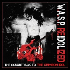 W.A.S.P. - RE-IDOLIZED : THE SOUNDTRACK TO THE CRIMSON IDOL [2CD]